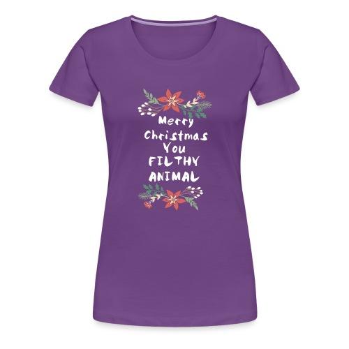 Merry Christmas You Filthy Animal - Women's Premium T-Shirt