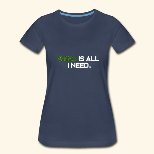 WEED IS ALL I NEED - T-SHIRT - HOODIE - CANNABIS - Women's Premium T-Shirt