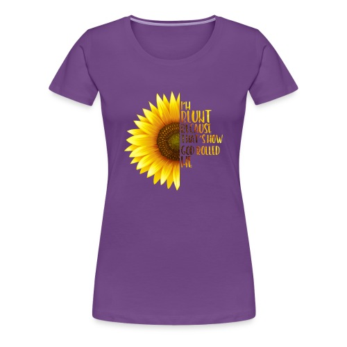 Sunflower I m Blunt Because That's How God Rolled - Women's Premium T-Shirt