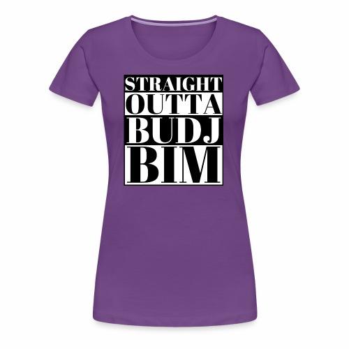 STRAIGHT OUTTA BUDJ BIM - Women's Premium T-Shirt