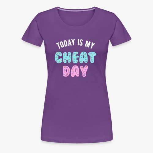Today Is My Cheat Day - Women's Premium T-Shirt