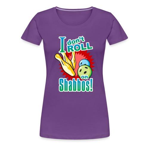 I Don't Roll on Shabbos - Women's Premium T-Shirt