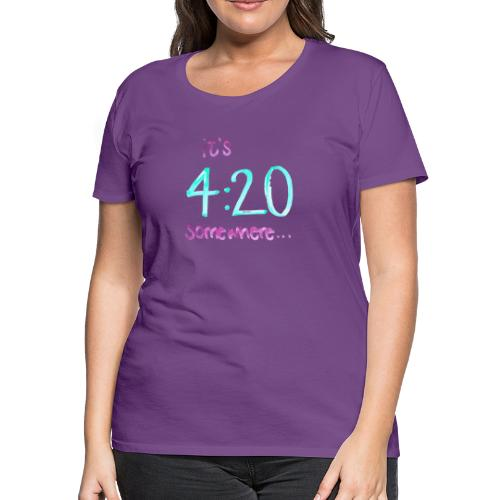 It's 4:20 somewhere... This is NOT about weed. - Women's Premium T-Shirt