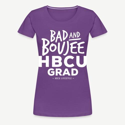 Bad and Boujee HBCU Grad - Women's Premium T-Shirt