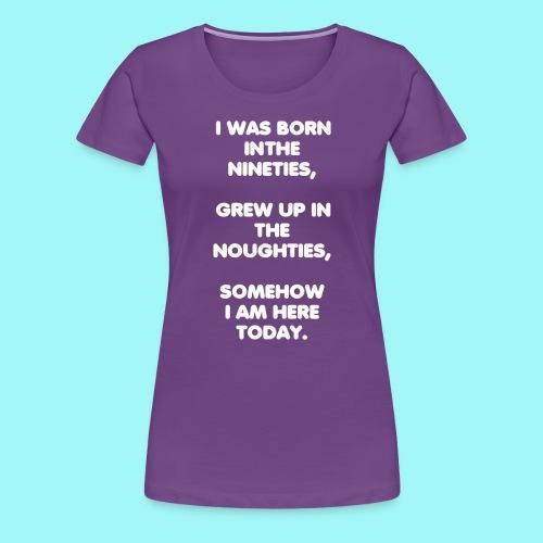 Born in the 90s... - Women's Premium T-Shirt