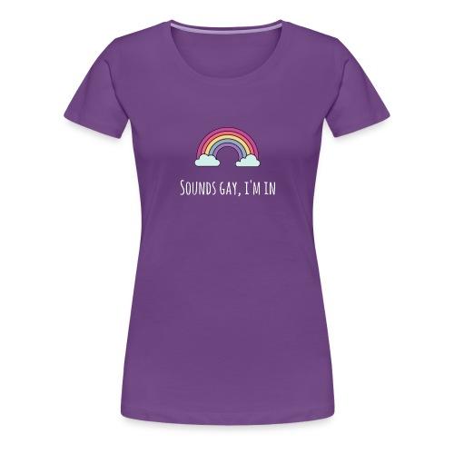 Sounds Gay I m In - Women's Premium T-Shirt