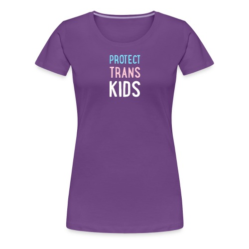 PROTECT TRANS KIDS - Women's Premium T-Shirt