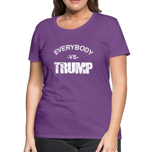Everybody VS Trump - Women's Premium T-Shirt