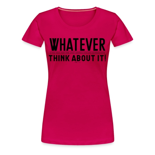 Whatever/Think About It - Women's Premium T-Shirt