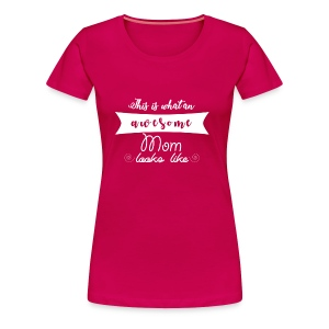 Awesome Mom Tee - Women's Premium T-Shirt