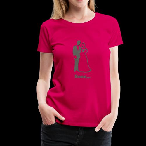 Soon to be Married T-Shirt for Engaged Couples - Women's Premium T-Shirt