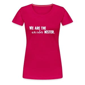 We Are The Weirdos, Mister - Women's Premium T-Shirt