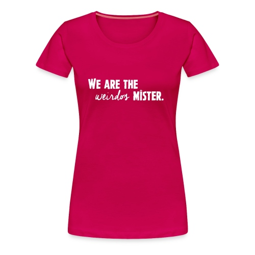 We Are The Weirdos, Mister - Women's Premium T-Shirt