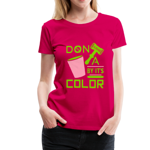 Dont Judge A Cup By Its Color 3 - Women's Premium T-Shirt