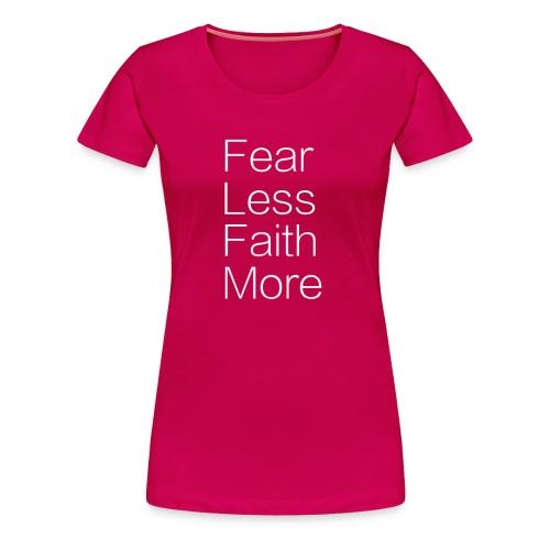 Fear Less... Faith More - Women's Premium T-Shirt