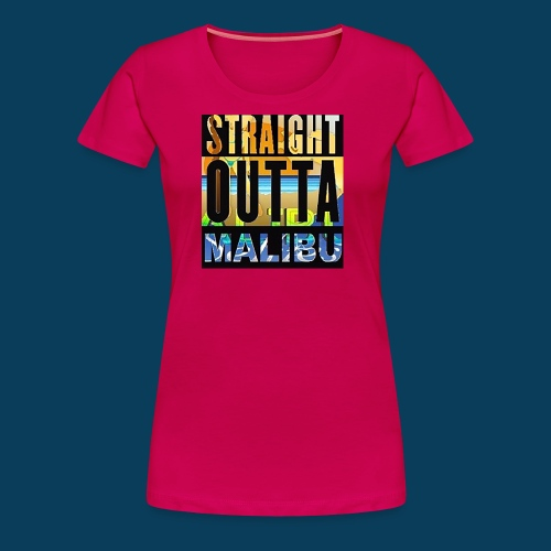 Straight Outta Malibu - Women's Premium T-Shirt