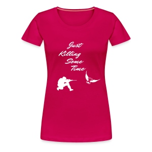 Just Killing Some Time - Women's Premium T-Shirt