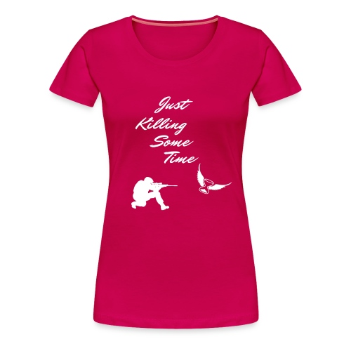 Just Killing Some Time - Women's Premium T-Shirt