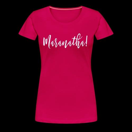 Maranatha Shirt White Logo Come Oh Lord Jesus! - Women's Premium T-Shirt