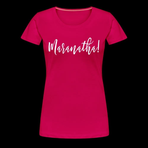 Maranatha Shirt White Logo Come Oh Lord Jesus! - Women's Premium T-Shirt