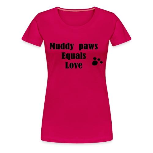 Muddy Paws Equals Love - Women's Premium T-Shirt