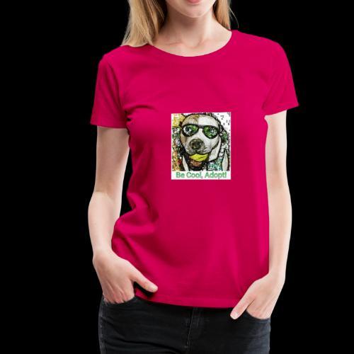 Be Cool, Adopt! - Women's Premium T-Shirt