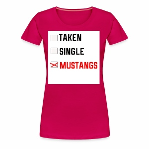Taken-Single-Mustangs - Women's Premium T-Shirt
