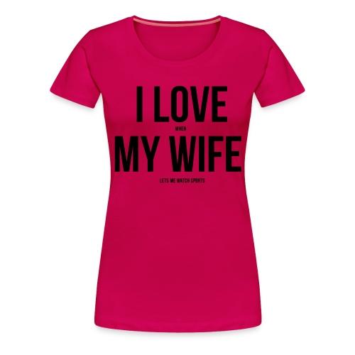 I Love My Wife - Women's Premium T-Shirt