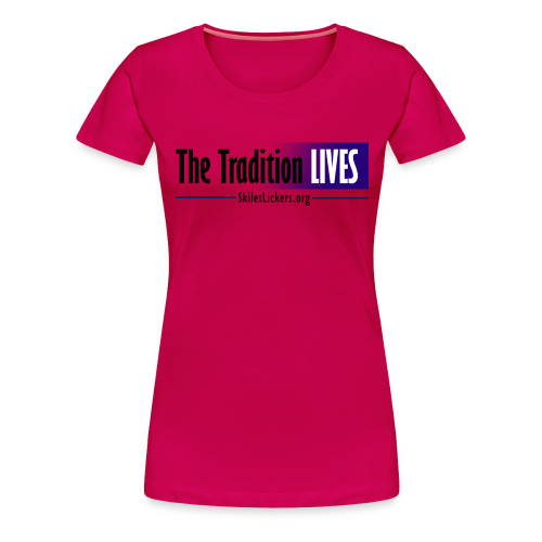 The Tradition Lives - Women's Premium T-Shirt