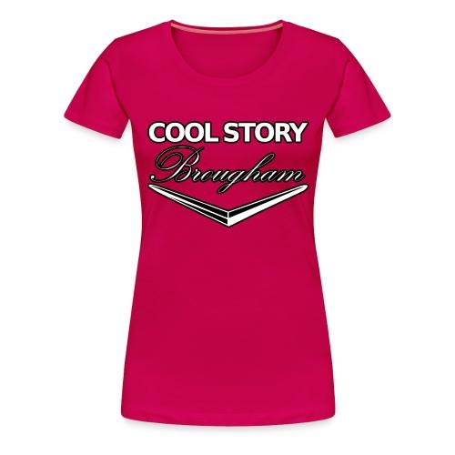 Cool Story Brougham - Women's Premium T-Shirt
