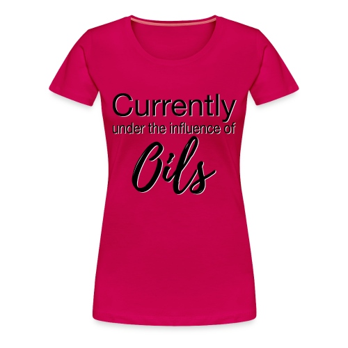 Currently Under the Influence of Oils - Women's Premium T-Shirt