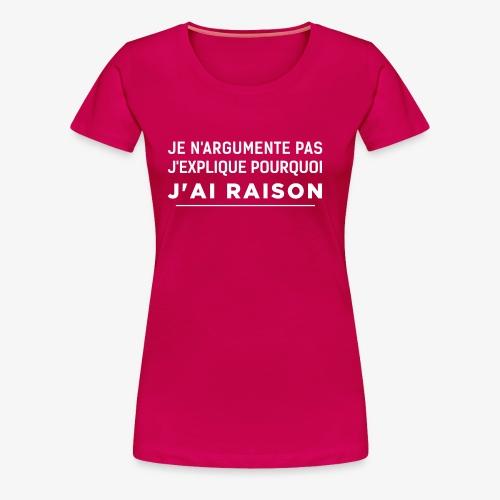 j'ai raison blanc - Women's Premium T-Shirt