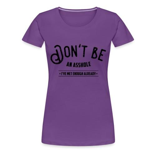Don't be an asshole - Women's Premium T-Shirt