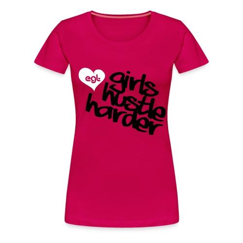 EGL_GIRLS_HUSTLE_HARDER_T - Women's Premium T-Shirt
