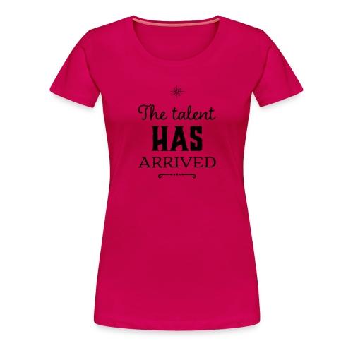 Talent has arrived (black) - Women's Premium T-Shirt