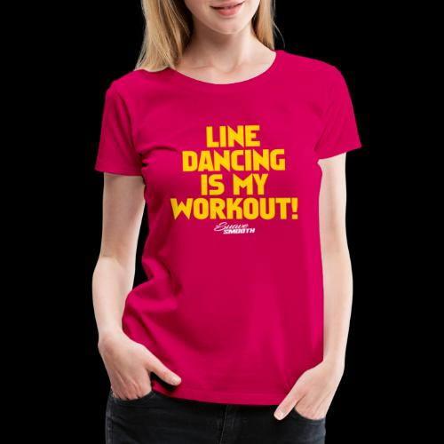 Line Dancing Is My Work Out - Women's Premium T-Shirt