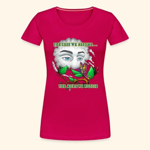 The Less We Assume - Women's Premium T-Shirt