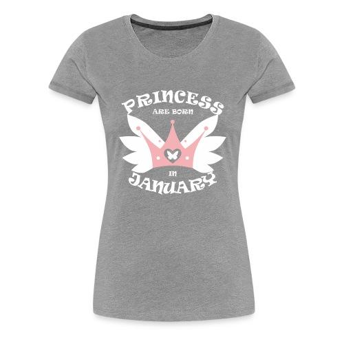 Princess Are Born In January - Women's Premium T-Shirt