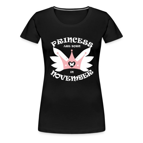 Princess Are Born In November - Women's Premium T-Shirt