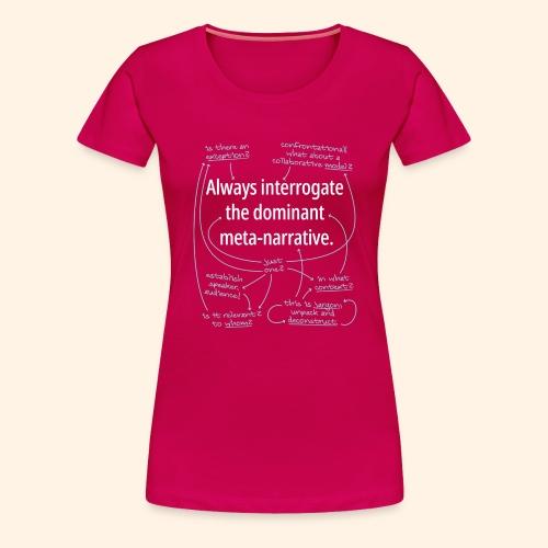 Dominant Meta-Narrative - Women's Premium T-Shirt