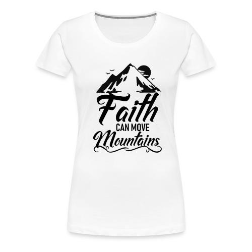 Faith can move mountains - Women's Premium T-Shirt