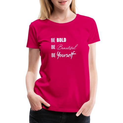 be bold be beautiful be yourself - Women's Premium T-Shirt