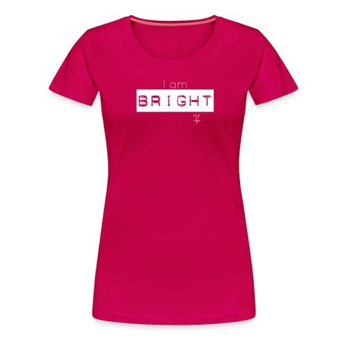I am BRIGHT - Women's Premium T-Shirt