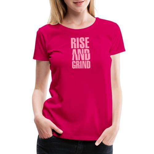 Rise & Grind - Women's Premium T-Shirt