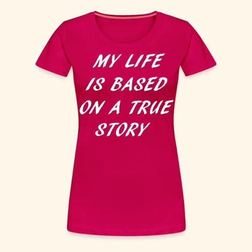true story - Women's Premium T-Shirt