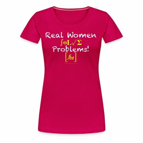 Real Women Solve Problems! [fbt] - Women's Premium T-Shirt