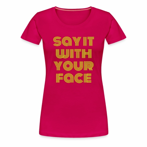 say it with your face - Women's Premium T-Shirt