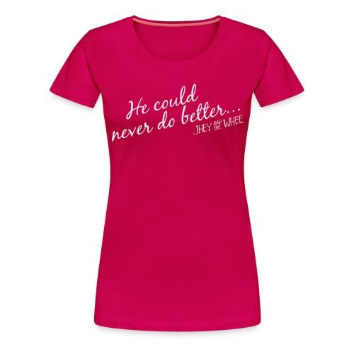 He could never do better... shirt - Women's Premium T-Shirt