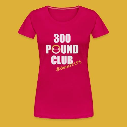 300 pound club - Women's Premium T-Shirt