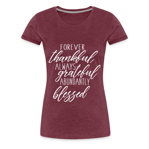 Forever Thankful - Women's Premium T-Shirt